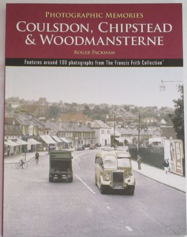 Coulsdon, Chipstead and Woodmansterne - Photographic Memories, by Roger Packham